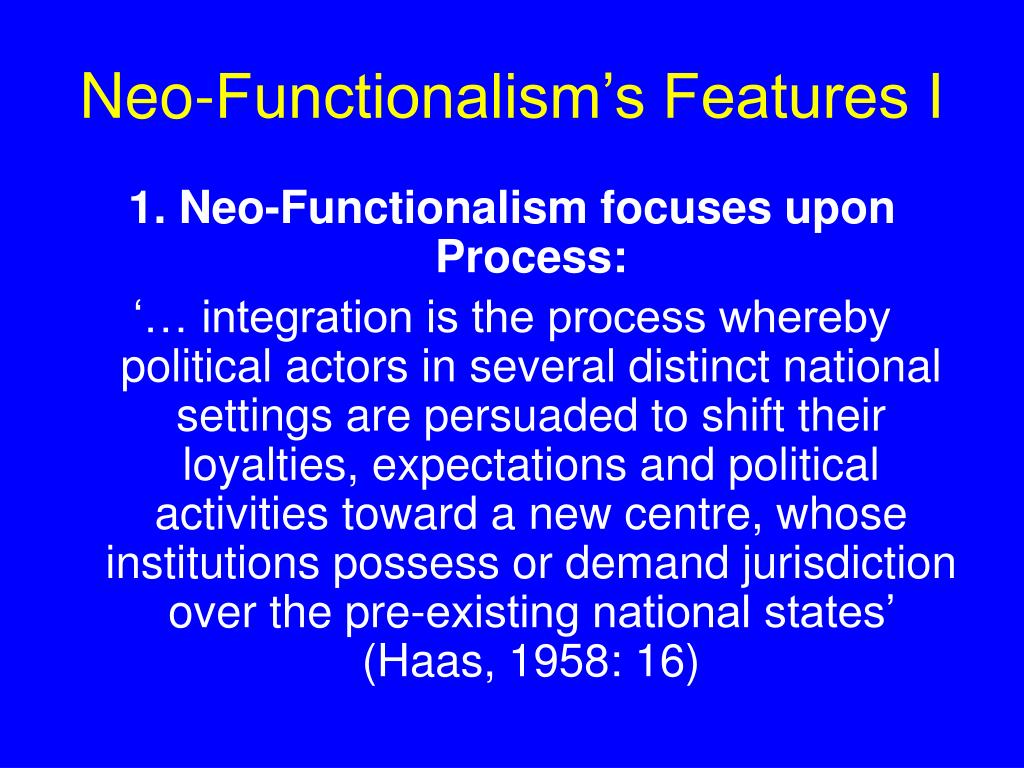Neo-Functionalism's Features I