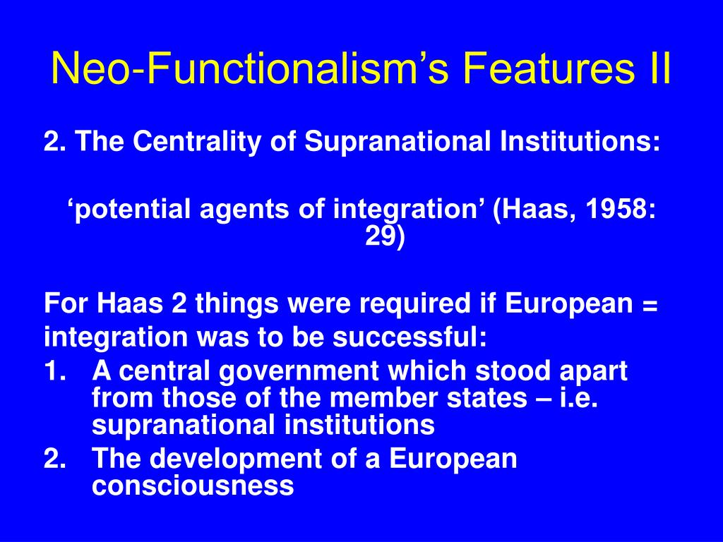 Neo-Functionalism's Features II
