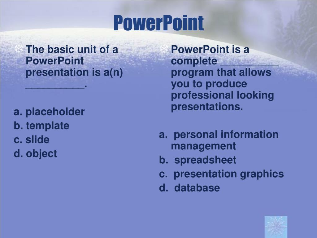 The basic unit of a PowerPoint presentation is a(n) __________.