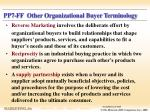 pp7 ff other organizational buyer terminology