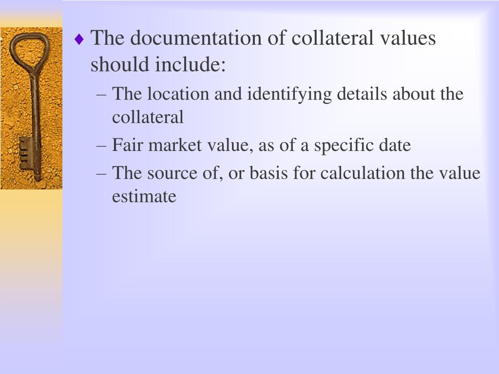 The documentation of collateral values should include: