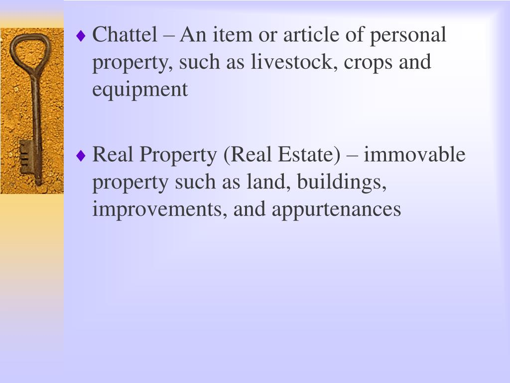 Chattel – An item or article of personal property, such as livestock, crops and equipment