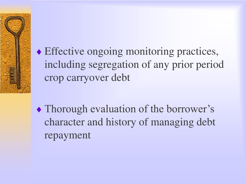 Effective ongoing monitoring practices, including segregation of any prior period crop carryover debt
