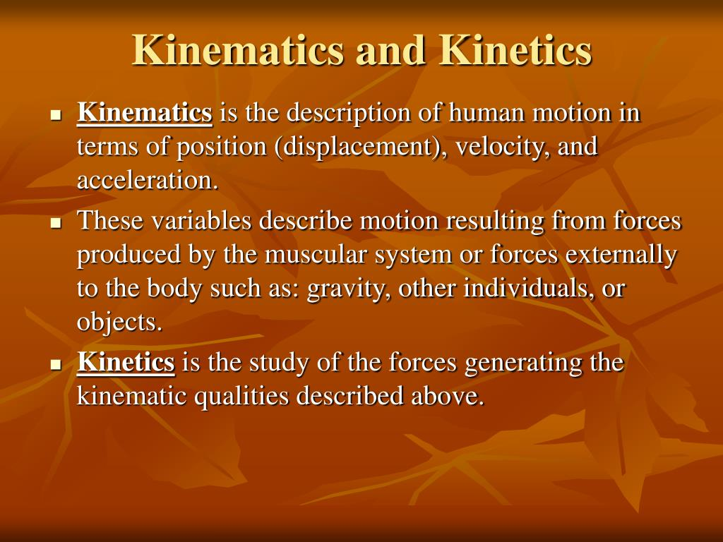 Kinematics and Kinetics
