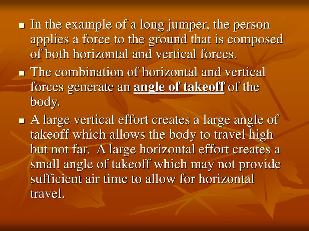 In the example of a long jumper, the person applies a force to the ground that is composed of both horizontal and vertical forces.