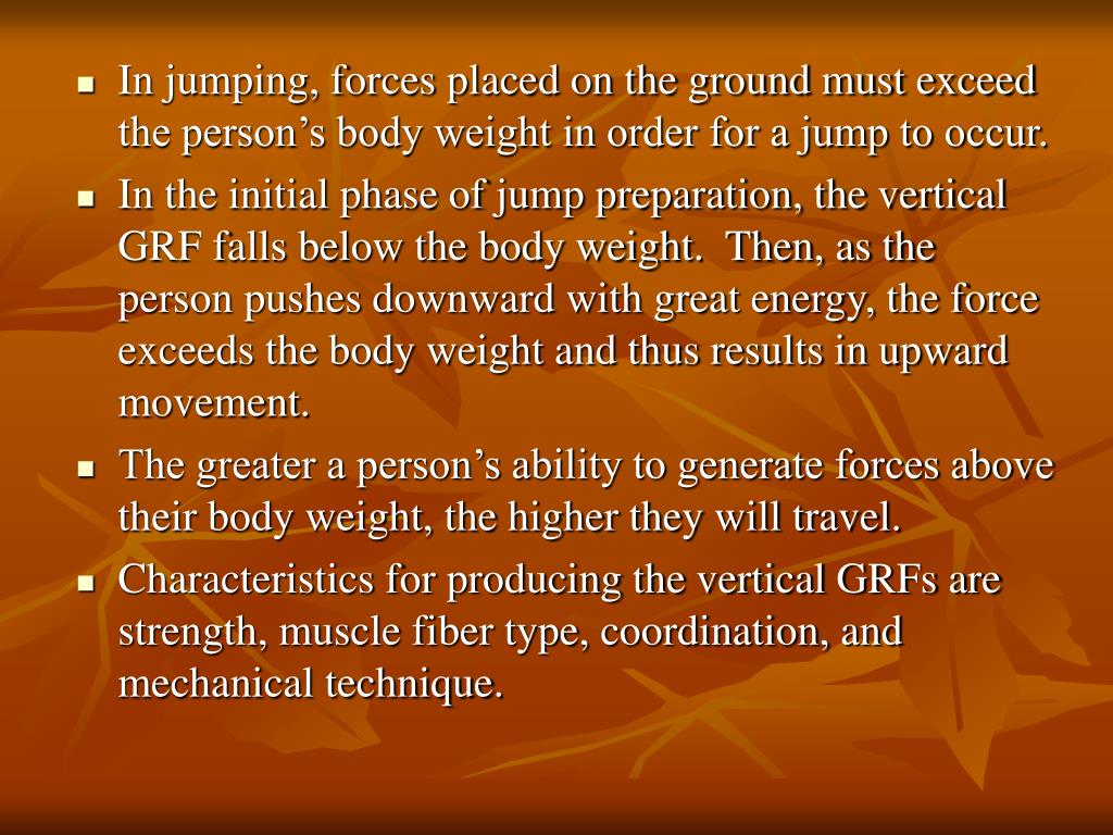In jumping, forces placed on the ground must exceed the person's body weight in order for a jump to occur.