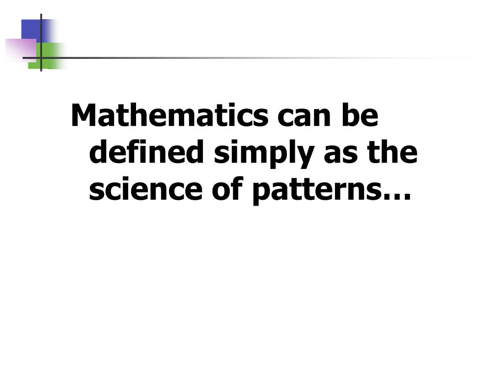 Mathematics can be defined simply as the science of patterns…