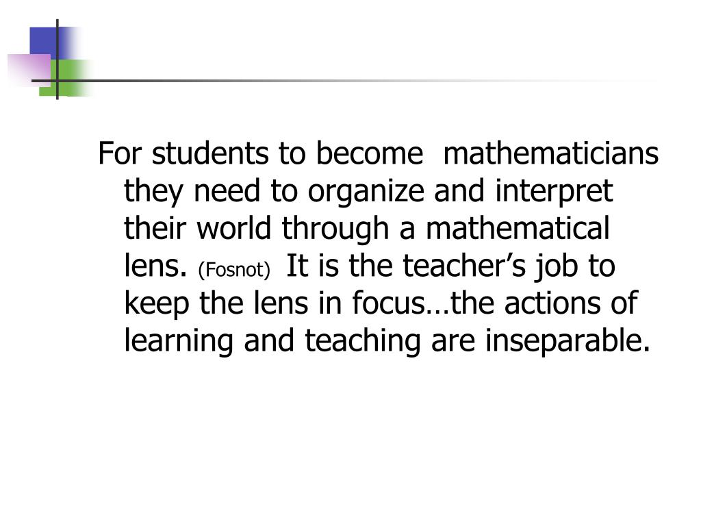 For students to become  mathematicians they need to organize and interpret their world through a mathematical lens.