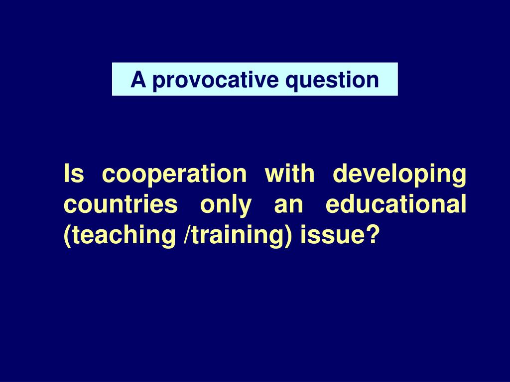 Is cooperation with developing countries only an educational (teaching /training) issue?