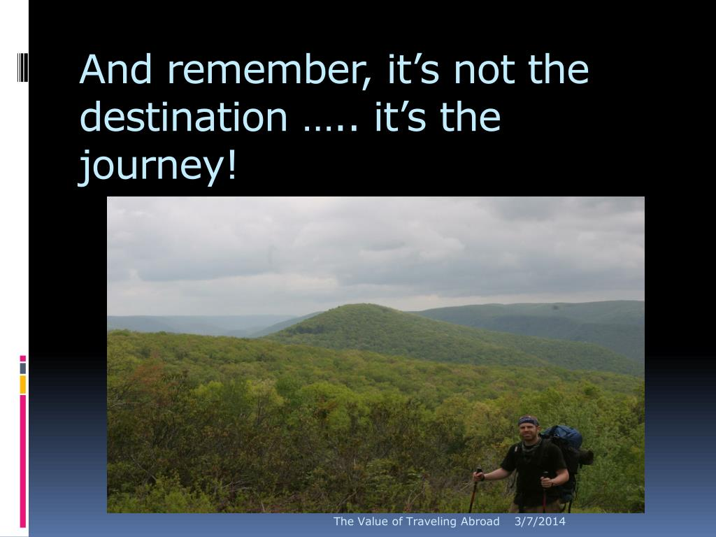 And remember, it's not the destination ….. it's the journey!