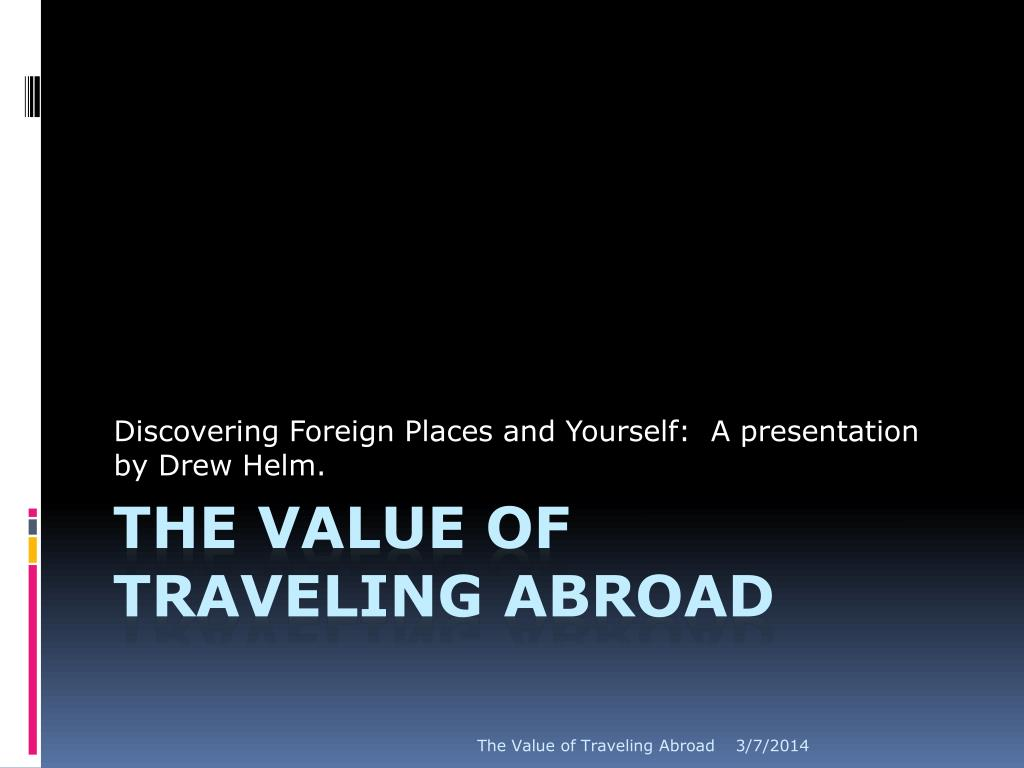 Discovering Foreign Places and Yourself:  A presentation by Drew Helm.