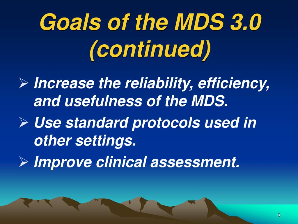 Goals of the MDS 3.0 (continued)