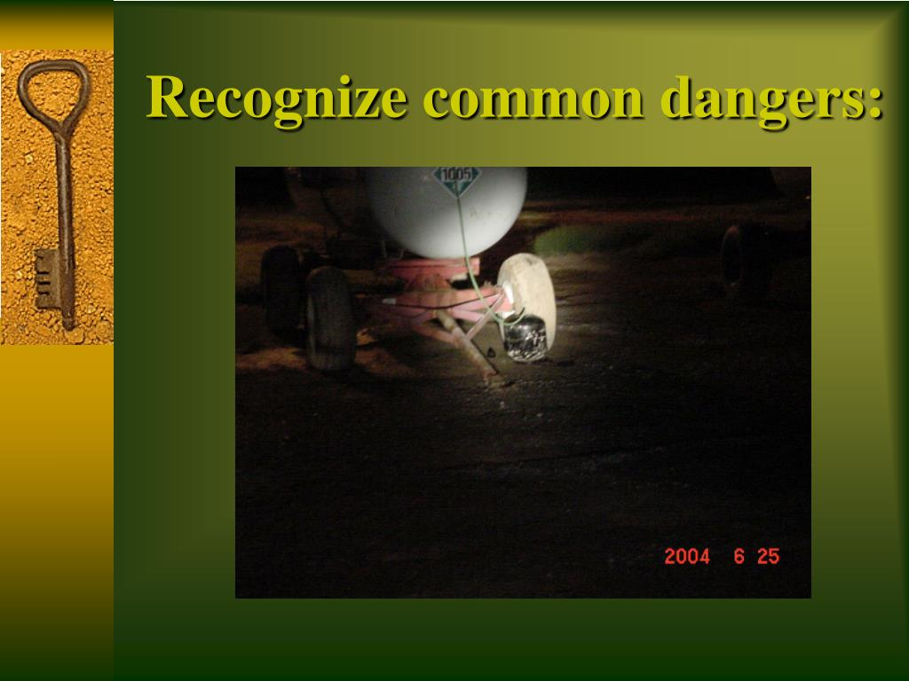 Recognize common dangers:
