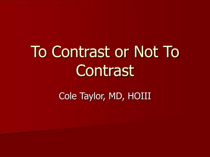 To contrast or not to contrast l.jpg