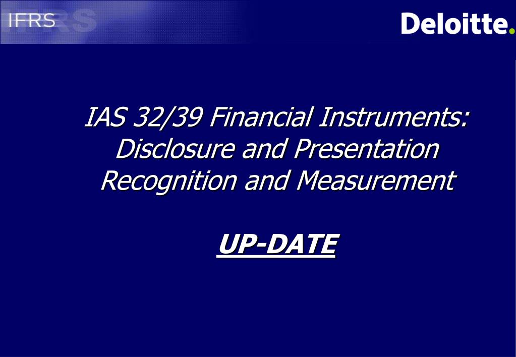 ias 32 39 financial instruments disclosure and presentation recognition and measurement up date