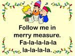 follow me in merry measure fa la la la la la la la la
