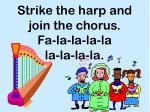 strike the harp and join the chorus fa la la la la la la la la