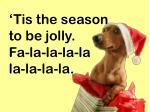 tis the season to be jolly fa la la la la la la la la