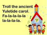 troll the ancient yuletide carol fa la la la la la la la la