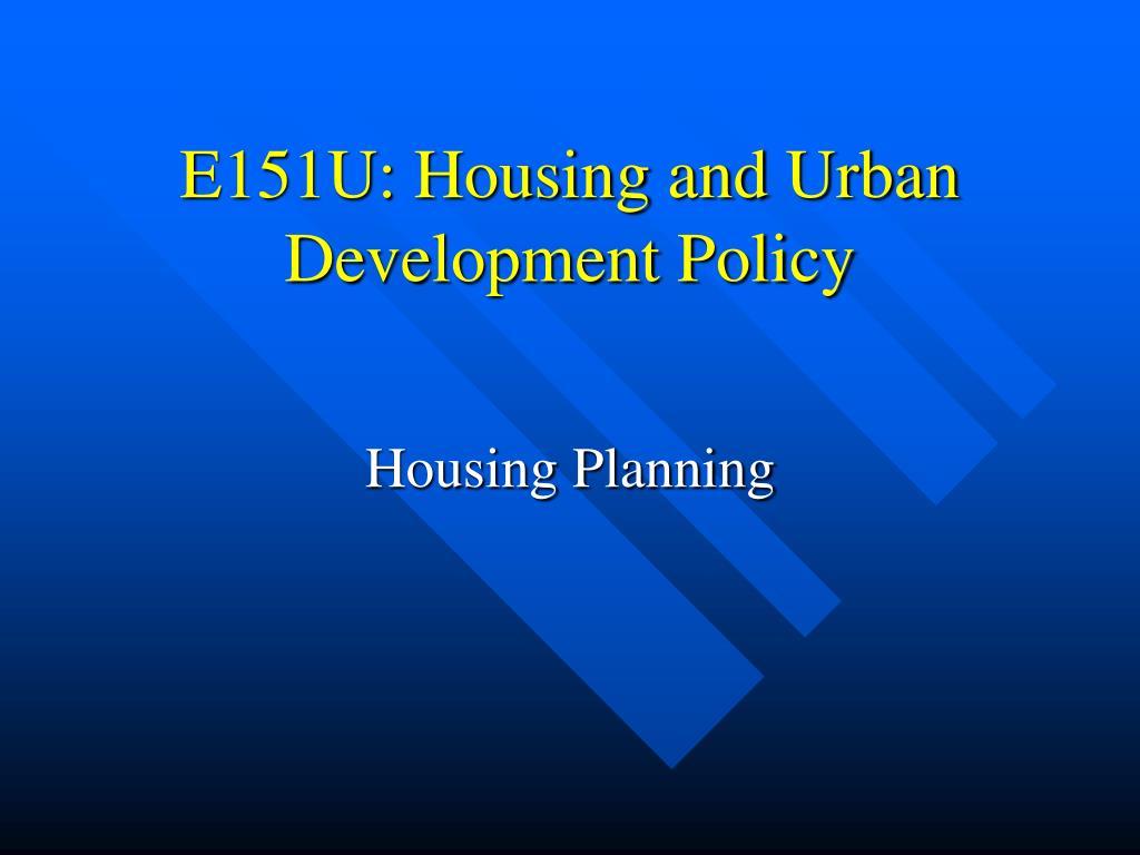 e151u housing and urban development policy