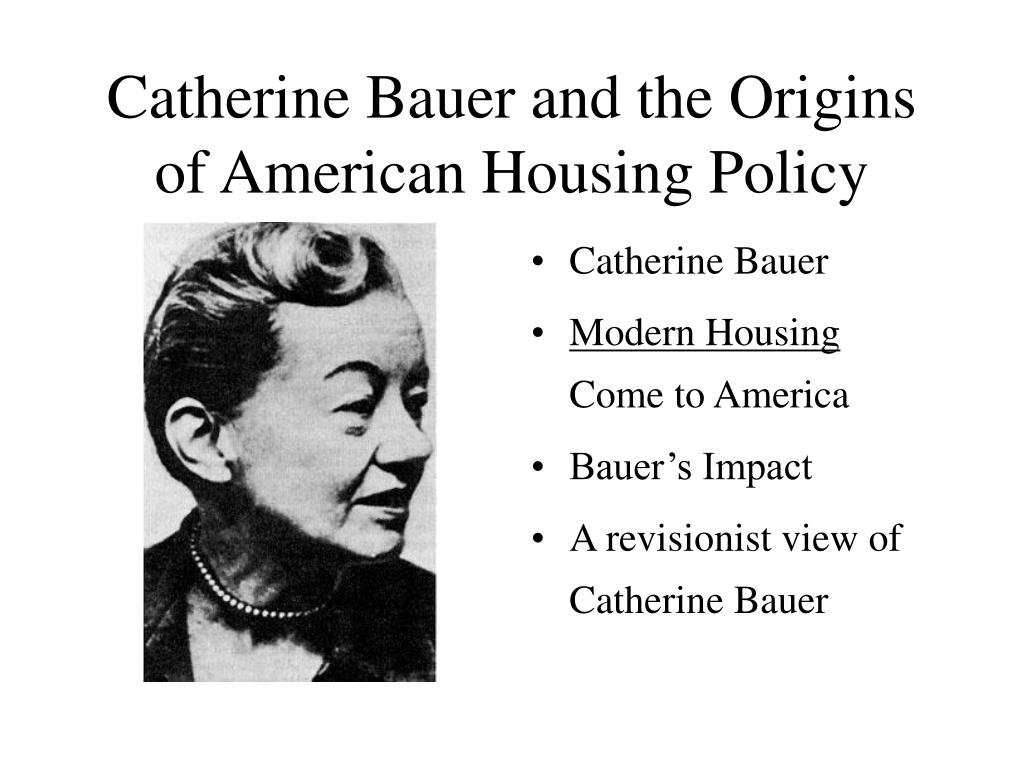 Catherine Bauer and the Origins of American Housing Policy