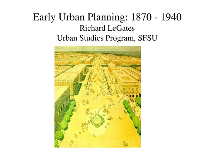 Early urban planning 1870 1940 richard legates urban studies program sfsu