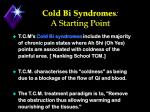 cold bi syndromes a starting point