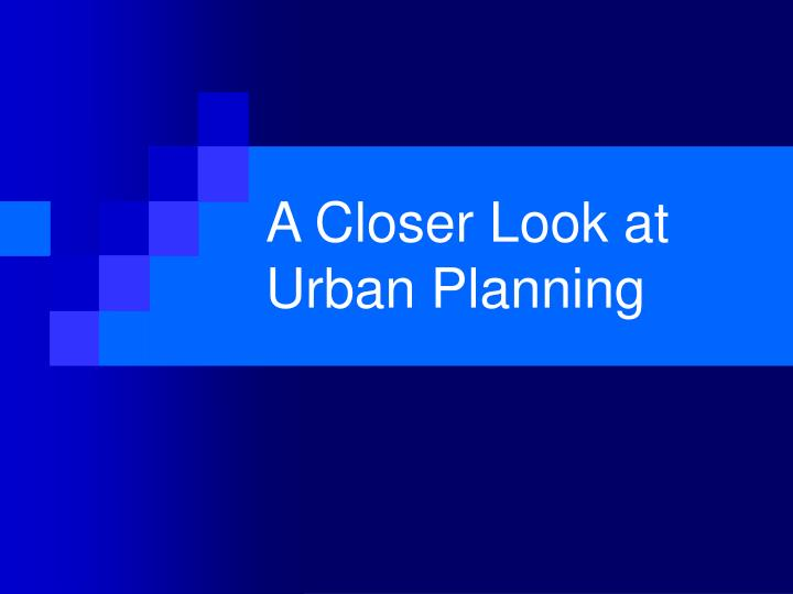 A closer look at urban planning l.jpg