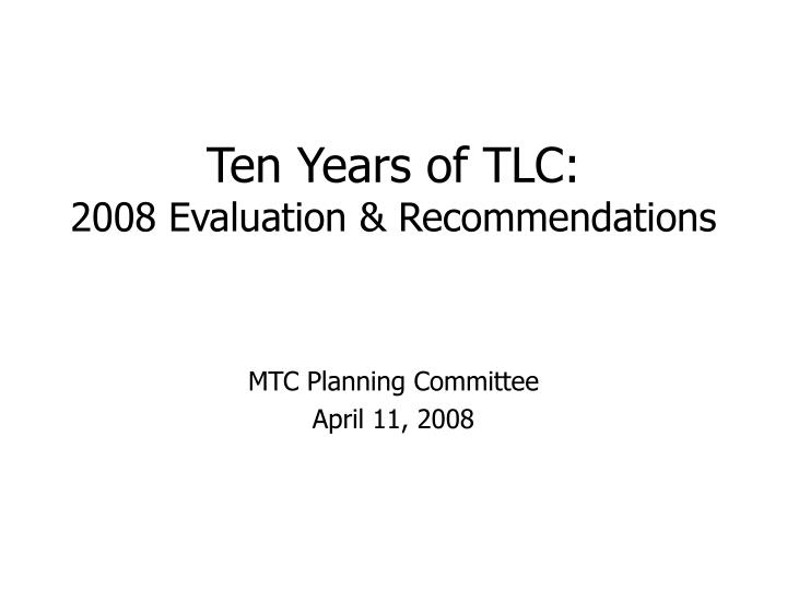 Ten years of tlc 2008 evaluation recommendations