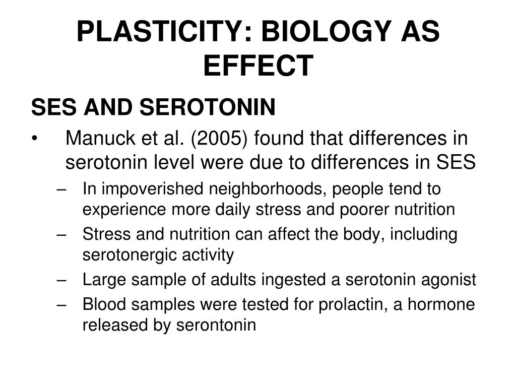 PLASTICITY: BIOLOGY AS EFFECT