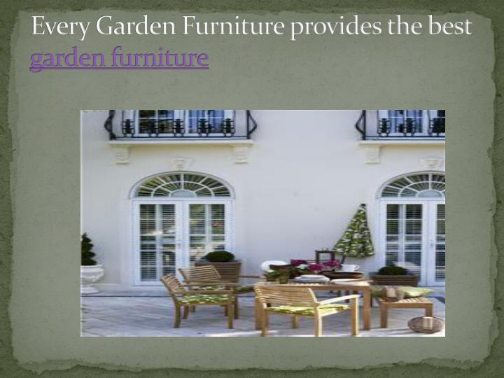 Every garden furniture provides the best garden furniture