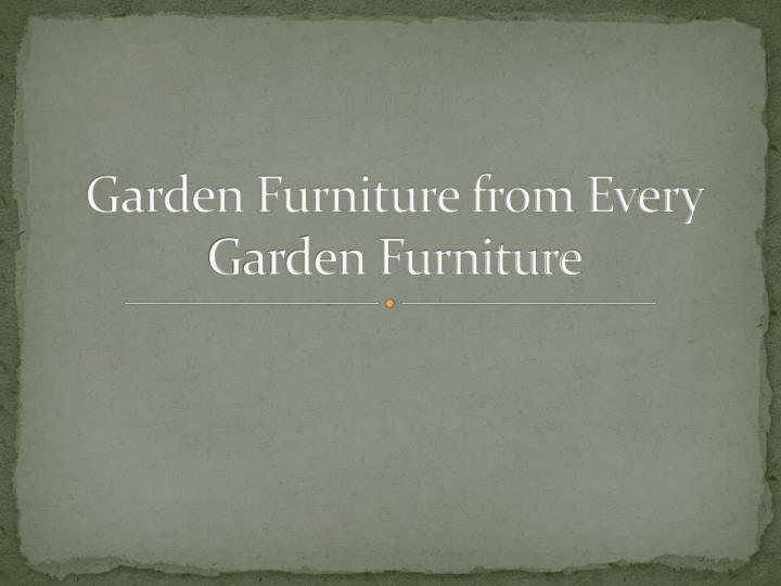 Garden furniture from every garden furniture