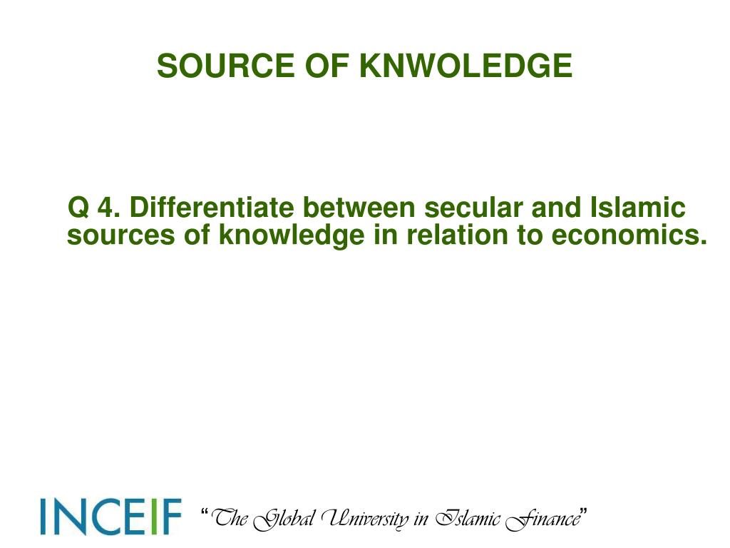 Q 4. Differentiate between secular and Islamic sources of knowledge in relation to economics.