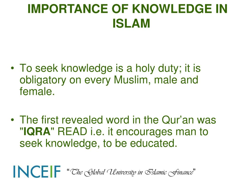 To seek knowledge is a holy duty; it is obligatory on every Muslim, male and female.