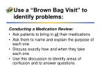 use a brown bag visit to identify problems