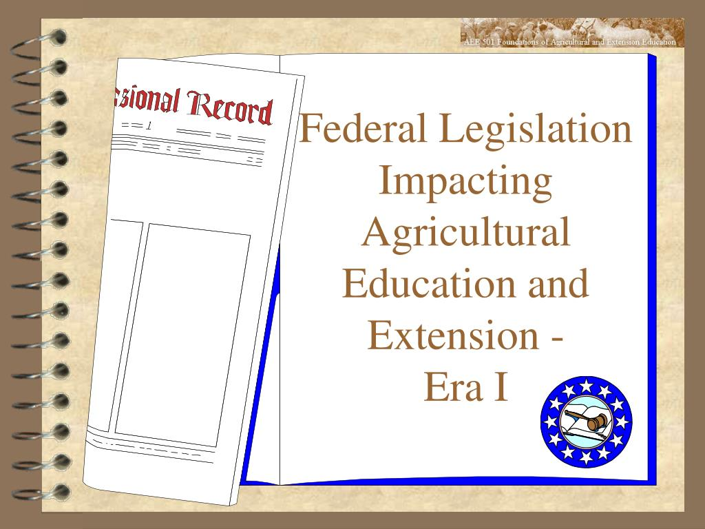 federal legislation impacting agricultural education and extension era i