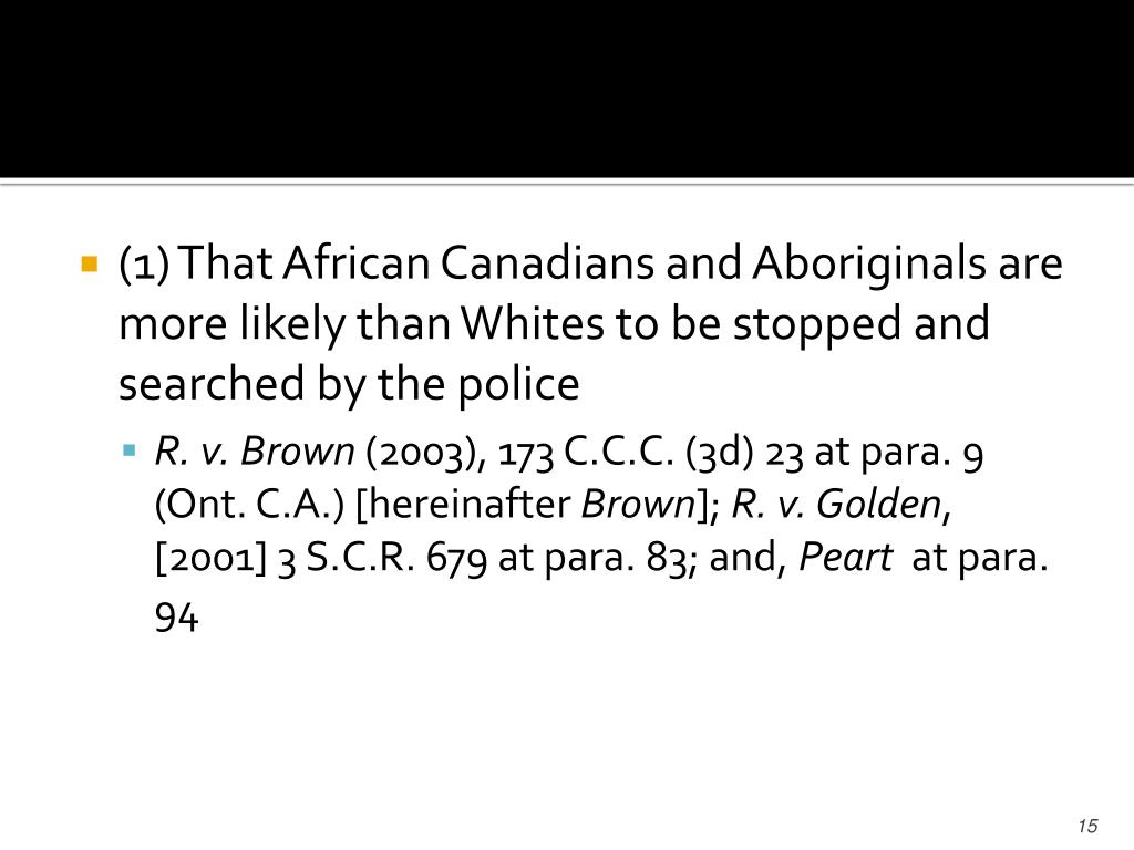 (1)That African Canadians and Aboriginals are more likely than Whites to be stopped and searched by the police