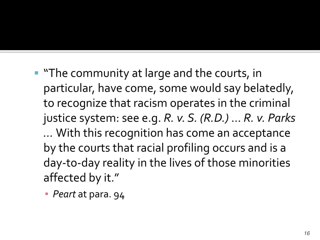 """The community at large and the courts, in particular, have come, some would say belatedly, to recognize that racism operates in the criminal justice system: see e.g."