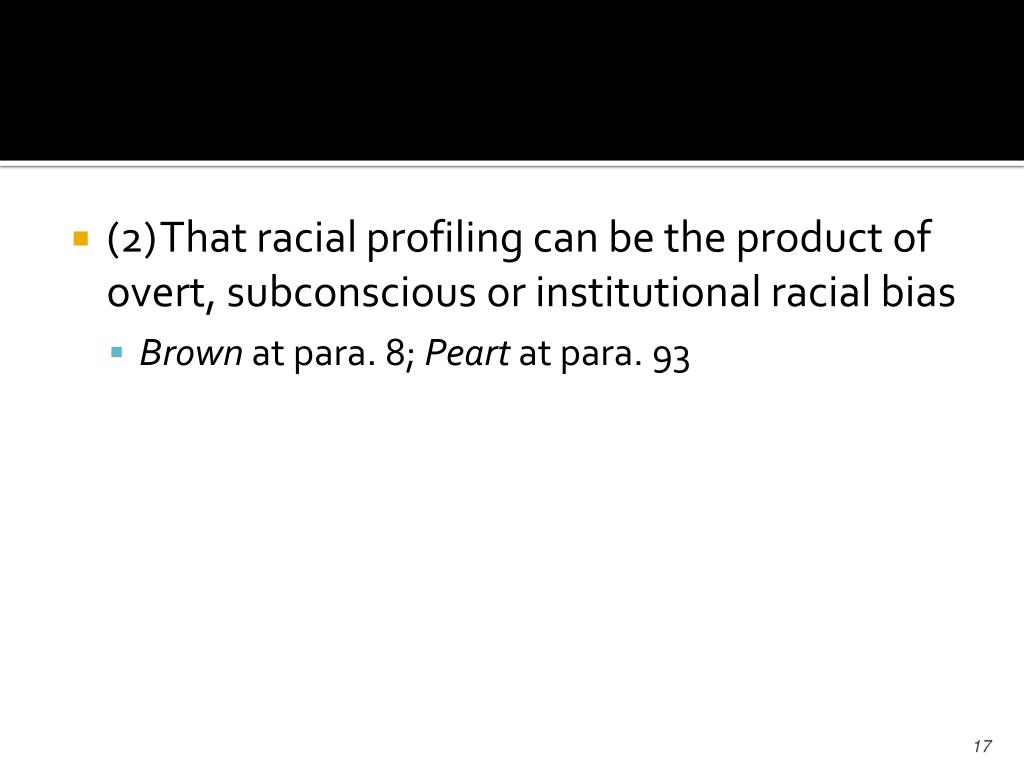 (2)That racial profiling can be the product of overt, subconscious or institutional racial bias