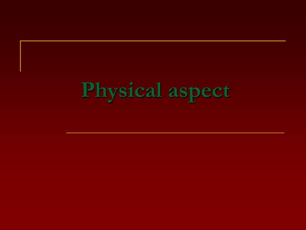 Physical aspect