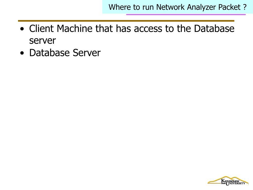 Where to run Network Analyzer Packet ?