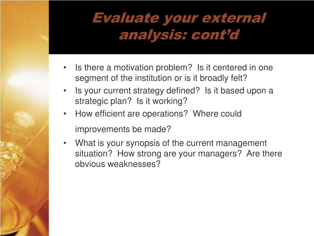 Evaluate your external analysis: cont'd