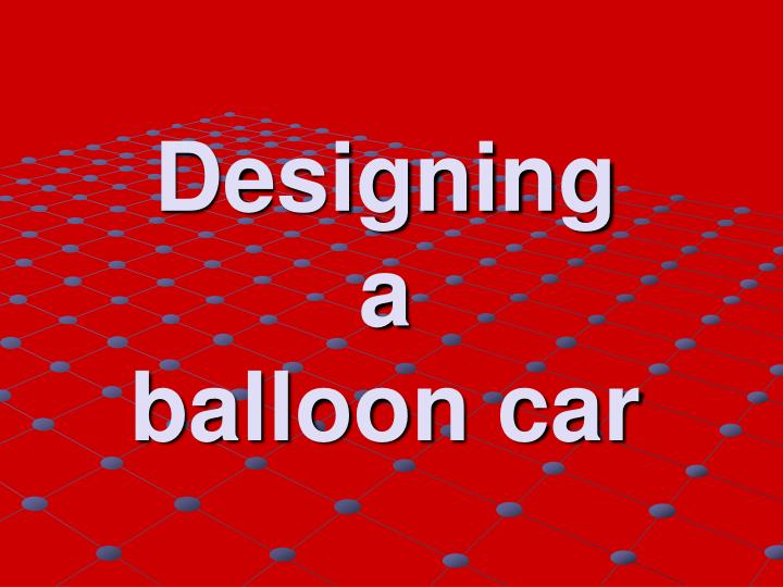 Designing a balloon car
