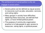 the achievement of social justice is why we engage in social action