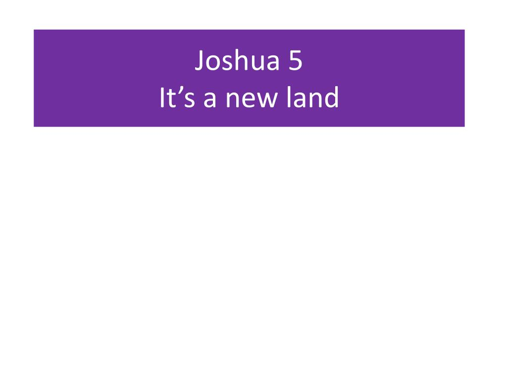 joshua 5 it s a new land