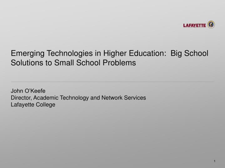 Emerging technologies in higher education big school solutions to small school problems l.jpg
