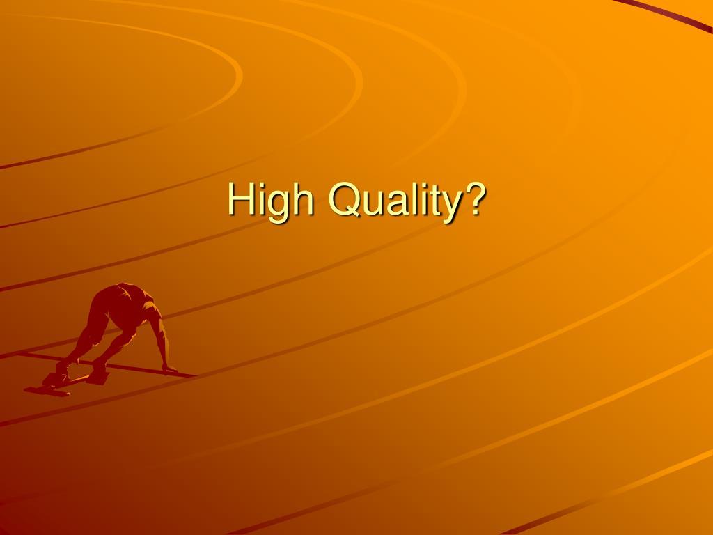 High Quality?