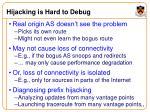 hijacking is hard to debug