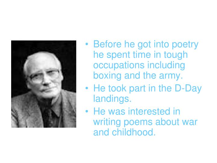 Before he got into poetry he spent time in tough occupations including boxing and the army.