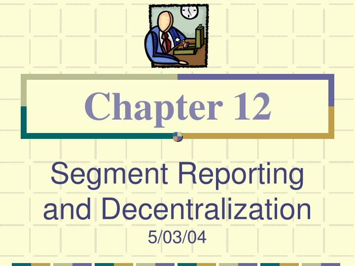 Segment reporting and decentralization 5 03 04 l.jpg